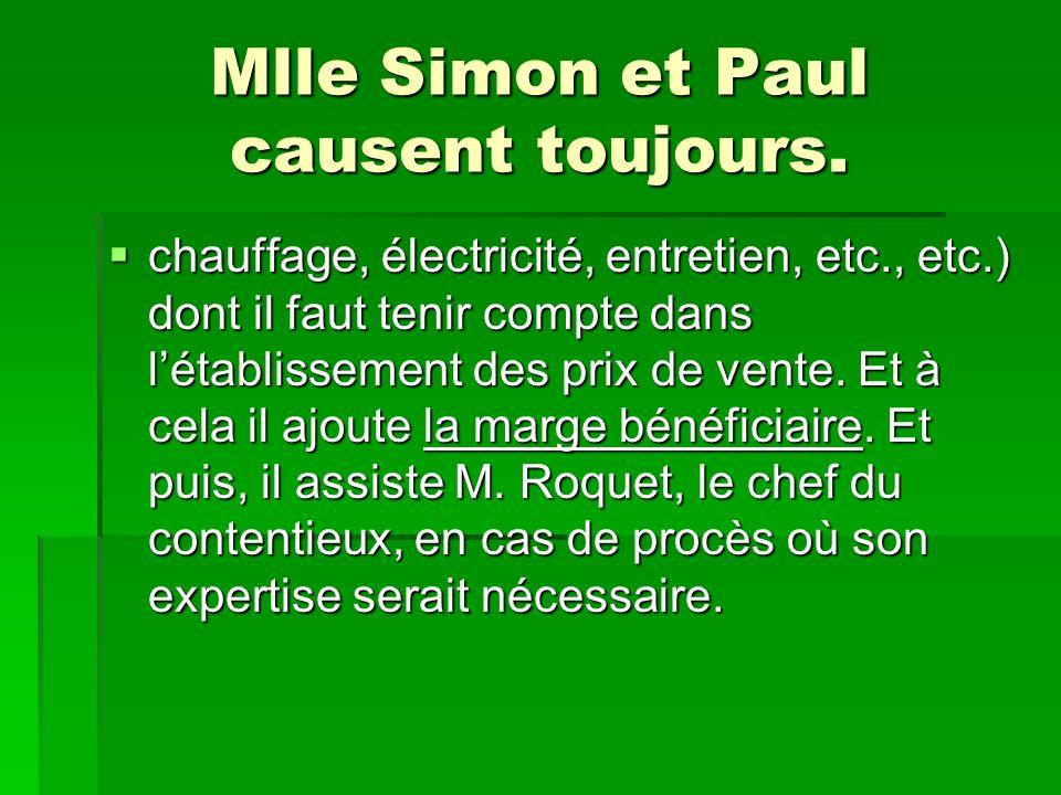 Mlle Simon et Paul causent toujours. chauffage, électricité, entretien, etc., etc.) dont il faut tenir compte dans létablissement des prix de vente. E