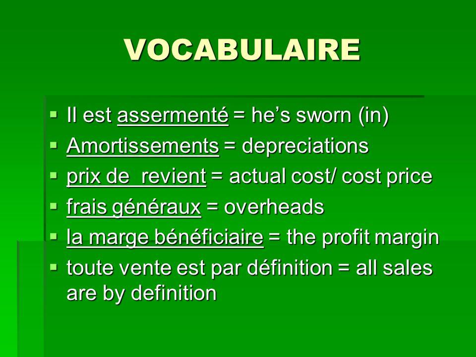 VOCABULAIRE Il est assermenté = hes sworn (in) Il est assermenté = hes sworn (in) Amortissements = depreciations Amortissements = depreciations prix d
