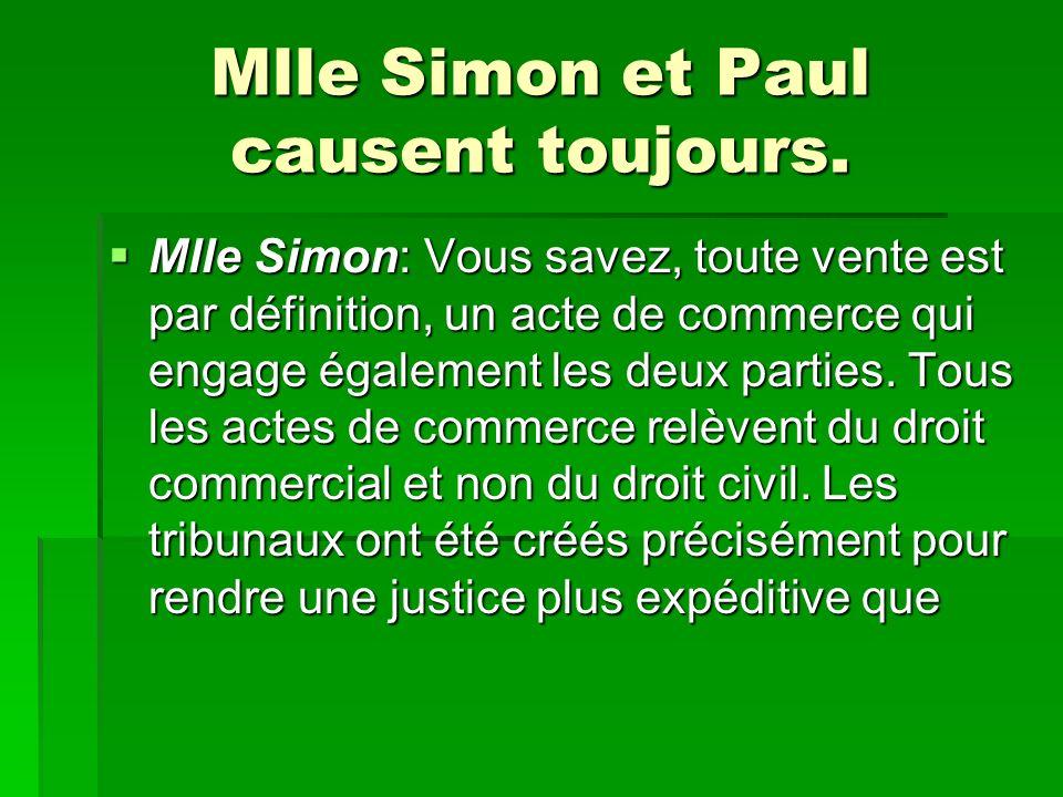 Mlle Simon et Paul causent toujours. Mlle Simon: Vous savez, toute vente est par définition, un acte de commerce qui engage également les deux parties