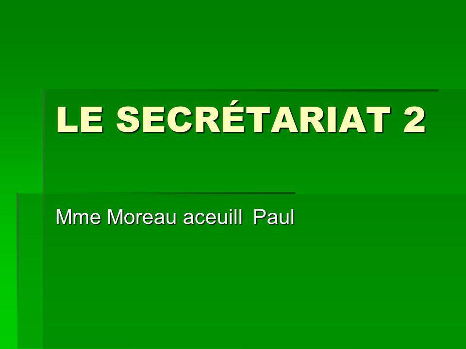 LE SECRÉTARIAT 2 Mme Moreau aceuill Paul