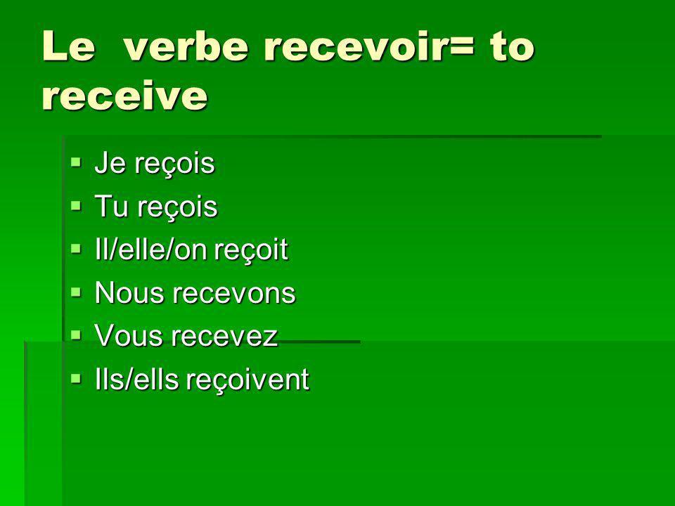 Le verbe recevoir= to receive Je reçois Je reçois Tu reçois Tu reçois Il/elle/on reçoit Il/elle/on reçoit Nous recevons Nous recevons Vous recevez Vous recevez Ils/ells reçoivent Ils/ells reçoivent