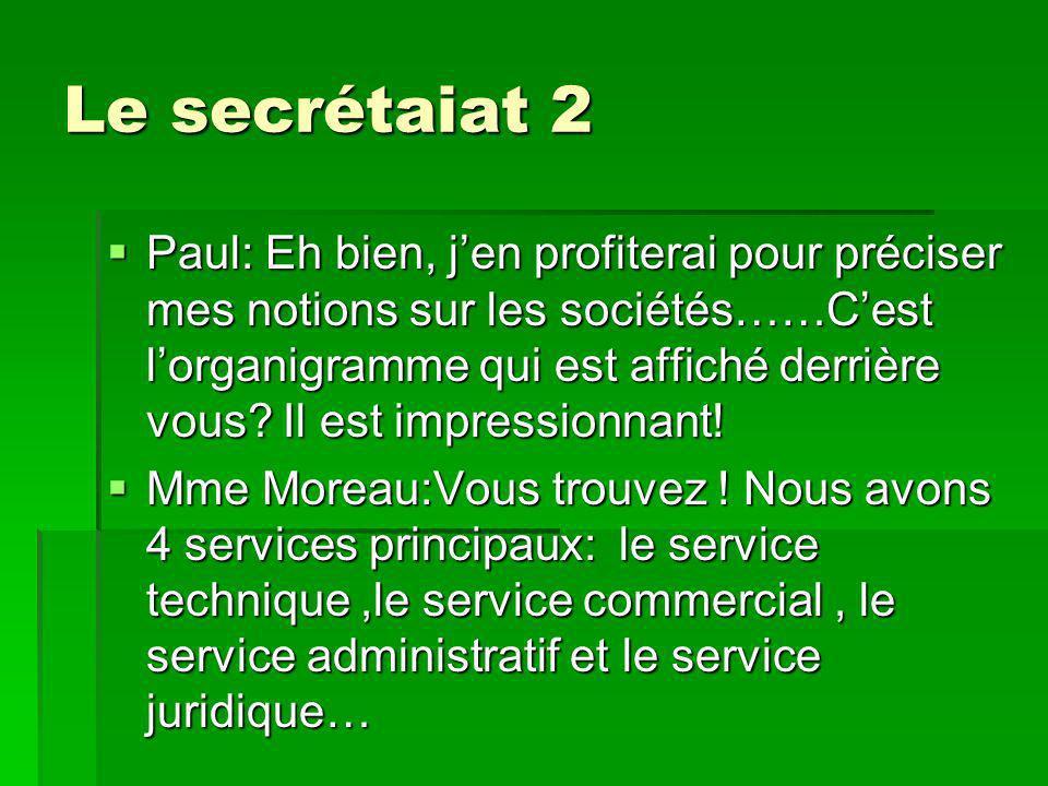 Le secrétaiat 2 Paul: Eh bien, jen profiterai pour préciser mes notions sur les sociétés……Cest lorganigramme qui est affiché derrière vous? Il est imp