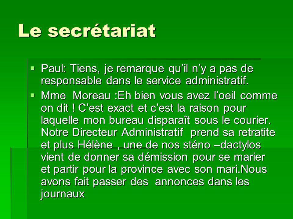 Le secrétariat Paul: Tiens, je remarque quil ny a pas de responsable dans le service administratif. Paul: Tiens, je remarque quil ny a pas de responsa