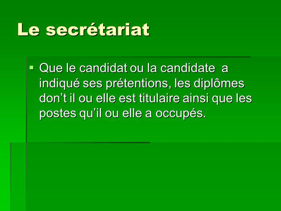 Le secrétariat Que le candidat ou la candidate a indiqué ses prétentions, les diplômes dont il ou elle est titulaire ainsi que les postes quil ou elle a occupés.