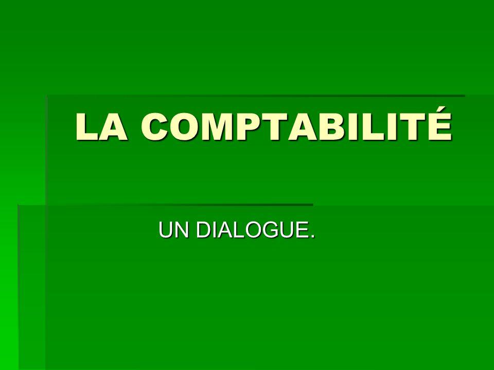 LA COMPTABILITÉ UN DIALOGUE.
