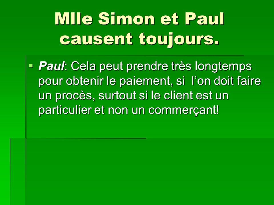 Mlle Simon et Paul causent toujours. Paul: Cela peut prendre très longtemps pour obtenir le paiement, si lon doit faire un procès, surtout si le clien