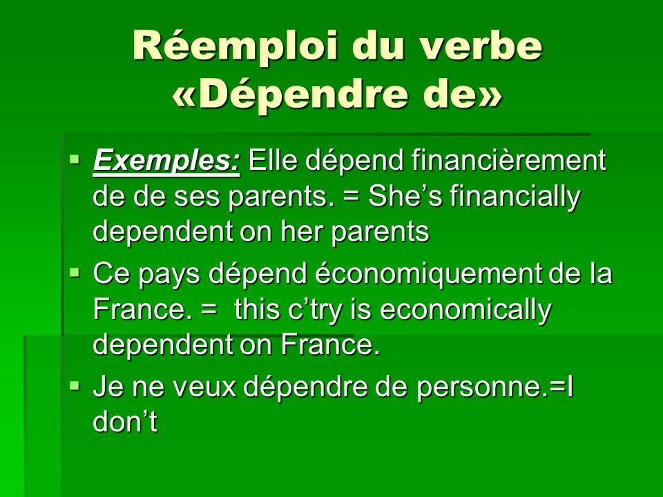 Réemploi du verbe «Dépendre de» Exemples: Elle dépend financièrement de de ses parents. = Shes financially dependent on her parents Exemples: Elle dép
