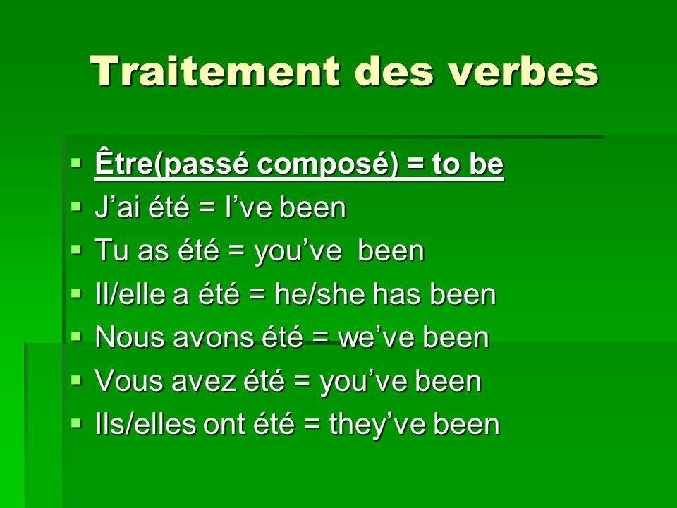 Traitement des verbes Être(passé composé) = to be Être(passé composé) = to be Jai été = Ive been Jai été = Ive been Tu as été = youve been Tu as été =