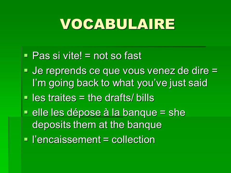 VOCABULAIRE Pas si vite! = not so fast Pas si vite! = not so fast Je reprends ce que vous venez de dire = Im going back to what youve just said Je rep