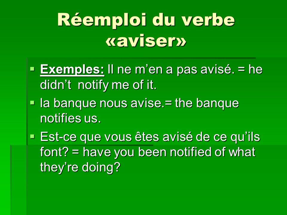 Réemploi du verbe «aviser» Exemples: Il ne men a pas avisé. = he didnt notify me of it. Exemples: Il ne men a pas avisé. = he didnt notify me of it. l