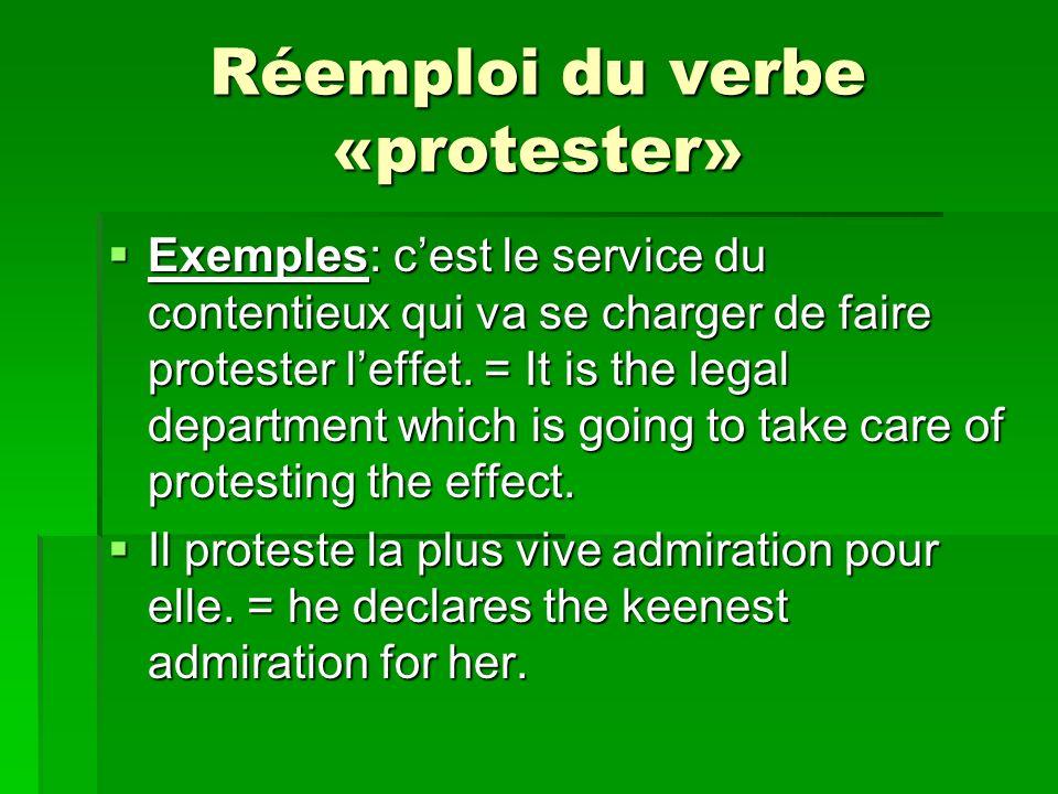 Réemploi du verbe «protester» Exemples: cest le service du contentieux qui va se charger de faire protester leffet. = It is the legal department which