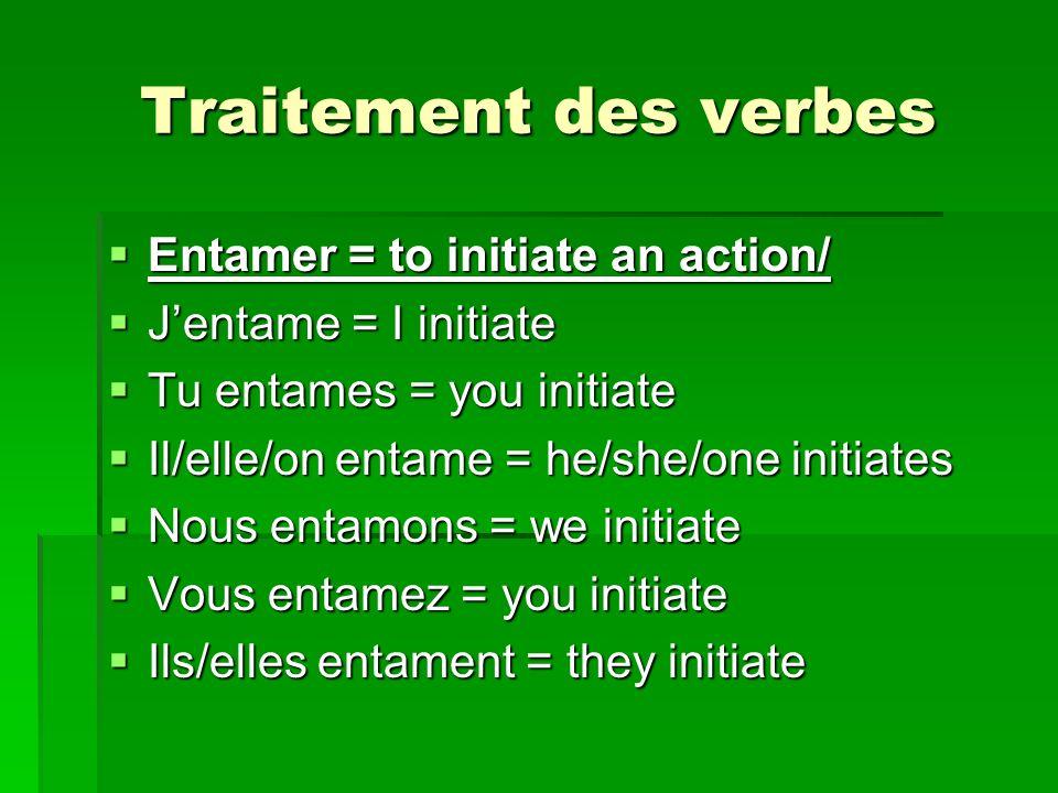 Traitement des verbes Entamer = to initiate an action/ Entamer = to initiate an action/ Jentame = I initiate Jentame = I initiate Tu entames = you ini