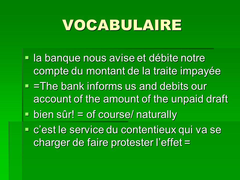 VOCABULAIRE la banque nous avise et débite notre compte du montant de la traite impayée la banque nous avise et débite notre compte du montant de la t