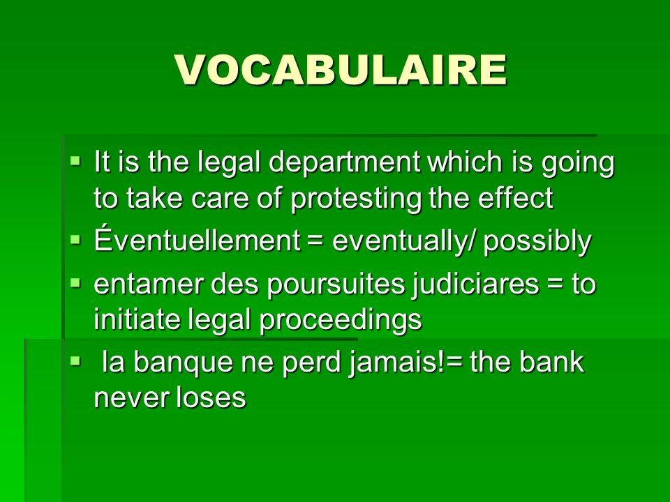 VOCABULAIRE It is the legal department which is going to take care of protesting the effect It is the legal department which is going to take care of