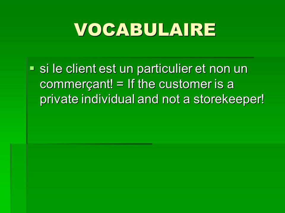VOCABULAIRE si le client est un particulier et non un commerçant! = If the customer is a private individual and not a storekeeper! si le client est un