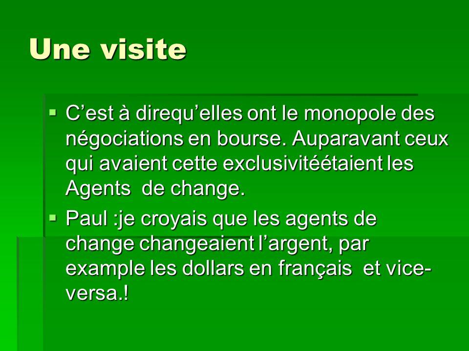 Une visite Cest à direquelles ont le monopole des négociations en bourse.
