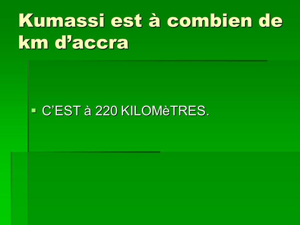 Kumassi est à combien de km daccra CEST à 220 KILOMèTRES. CEST à 220 KILOMèTRES.