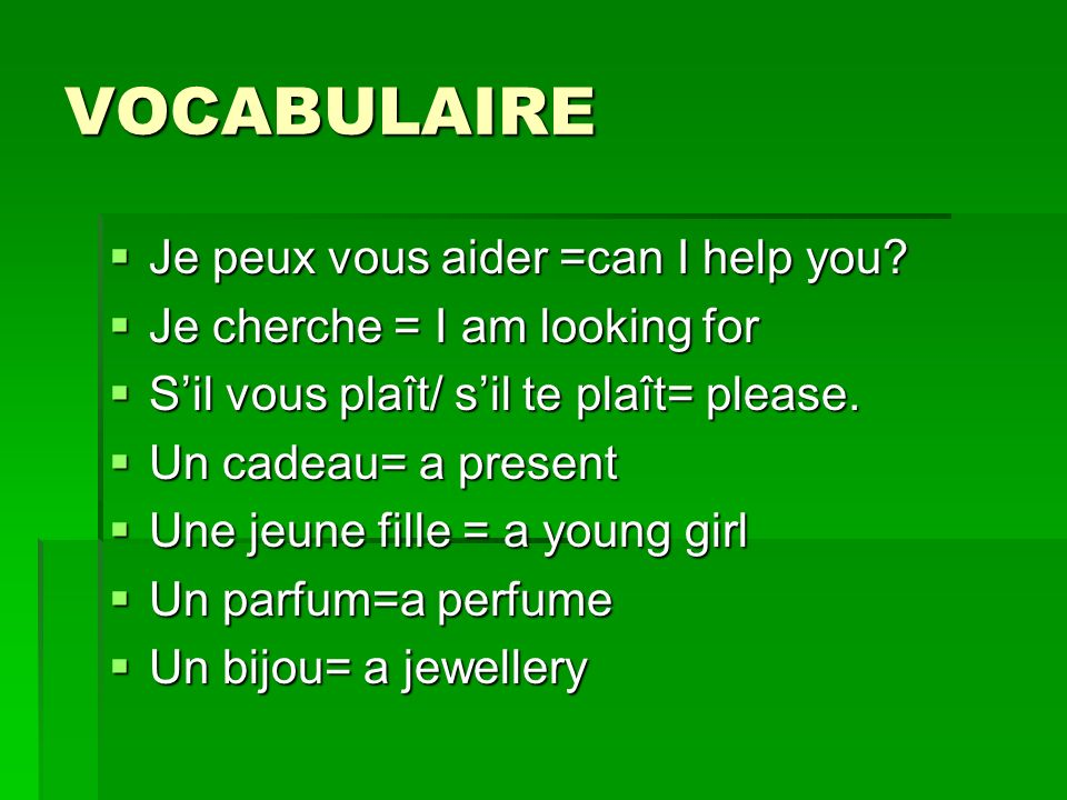 VOCABULAIRE Je peux vous aider =can I help you. Je peux vous aider =can I help you.