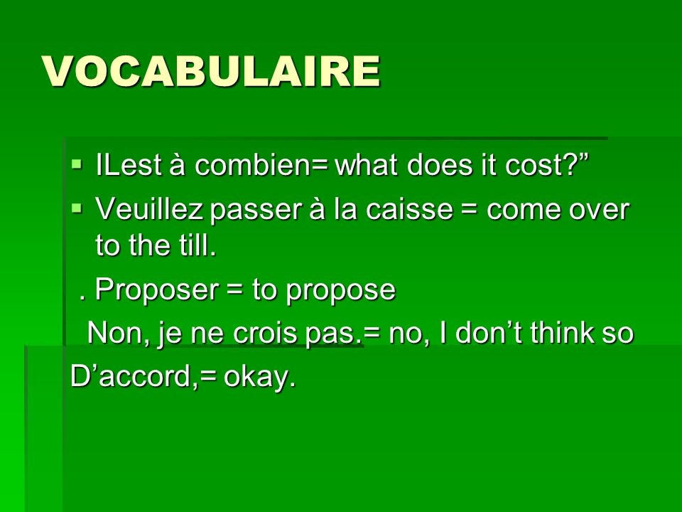VOCABULAIRE ILest à combien= what does it cost.ILest à combien= what does it cost.