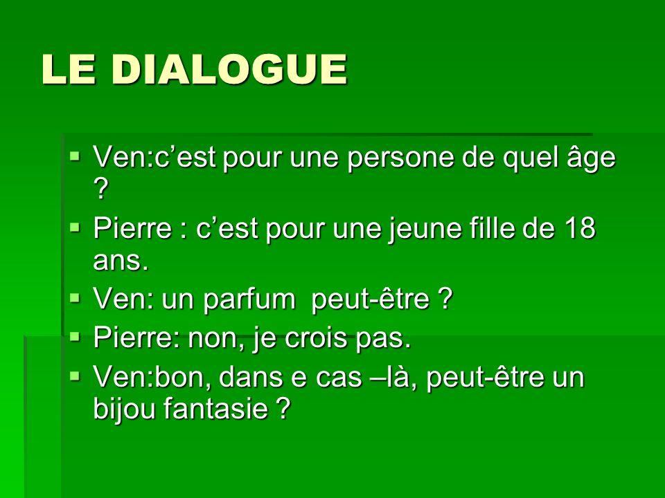 LE DIALOGUE Pierre : quest-ce que vous pouvez me proposer.