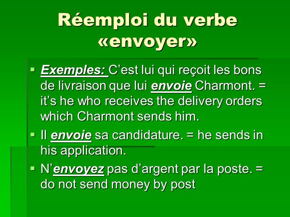 Réemploi du verbe «envoyer» Exemples: Cest lui qui reçoit les bons de livraison que lui envoie Charmont.