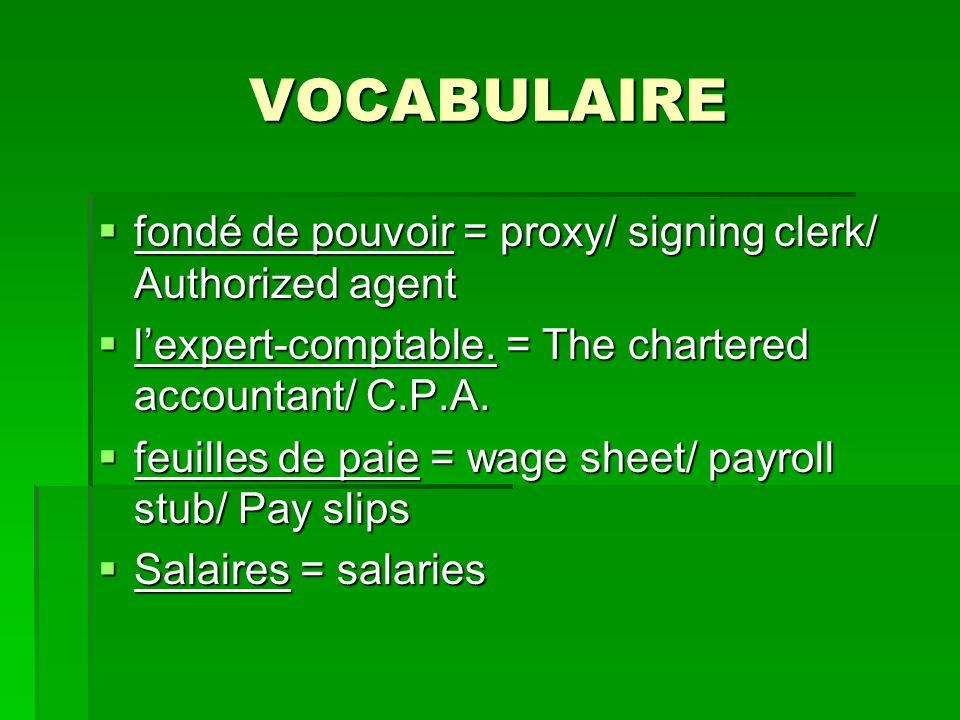 VOCABULAIRE fondé de pouvoir = proxy/ signing clerk/ Authorized agent fondé de pouvoir = proxy/ signing clerk/ Authorized agent lexpert-comptable.