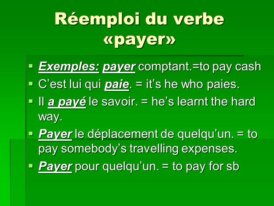Réemploi du verbe «payer» Exemples: payer comptant.=to pay cash Exemples: payer comptant.=to pay cash Cest lui qui paie.
