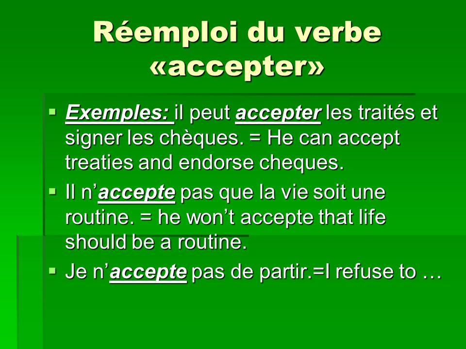 Réemploi du verbe «accepter» Exemples: il peut accepter les traités et signer les chèques.