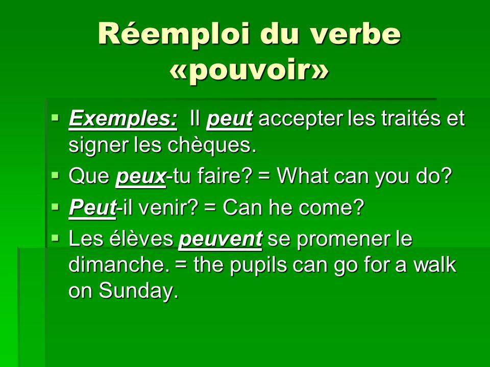 Réemploi du verbe «pouvoir» Exemples: Il peut accepter les traités et signer les chèques.