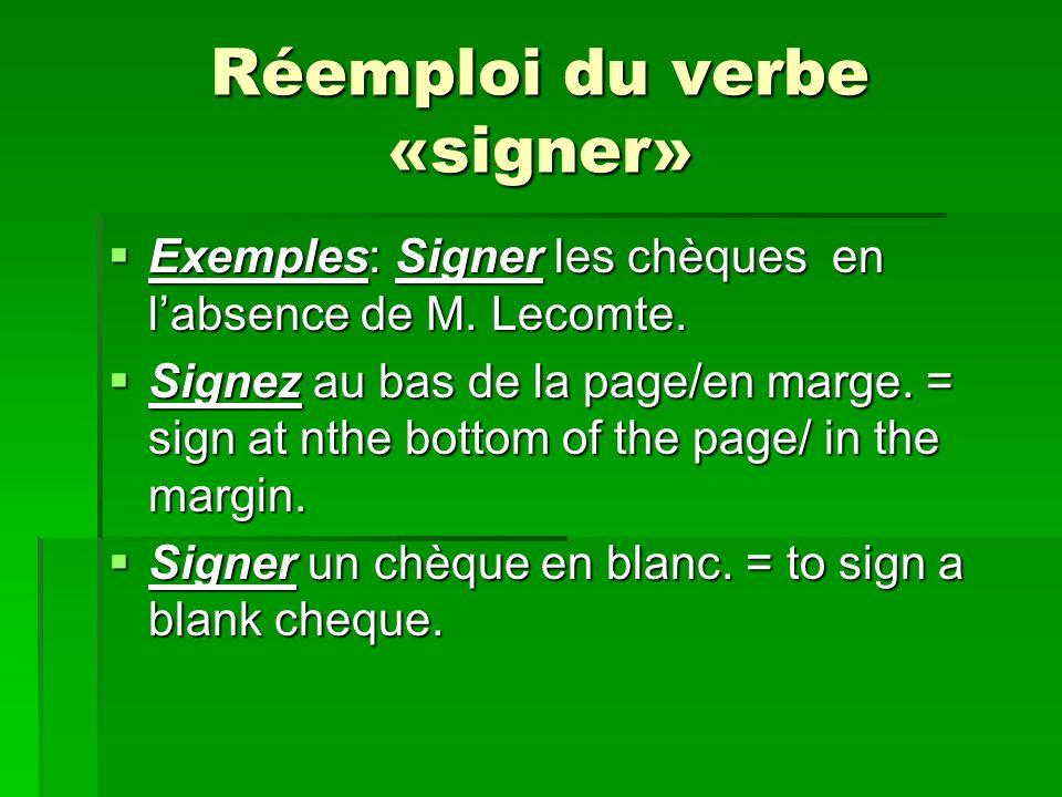 Réemploi du verbe «signer» Exemples: Signer les chèques en labsence de M.