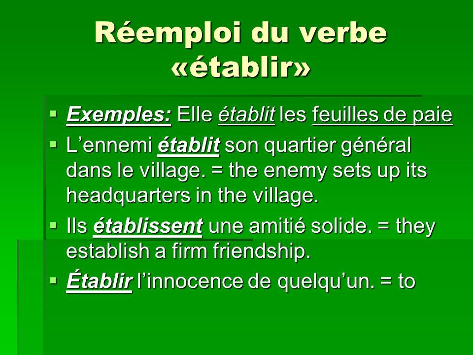 Réemploi du verbe «établir» Exemples: Elle établit les feuilles de paie Exemples: Elle établit les feuilles de paie Lennemi établit son quartier général dans le village.