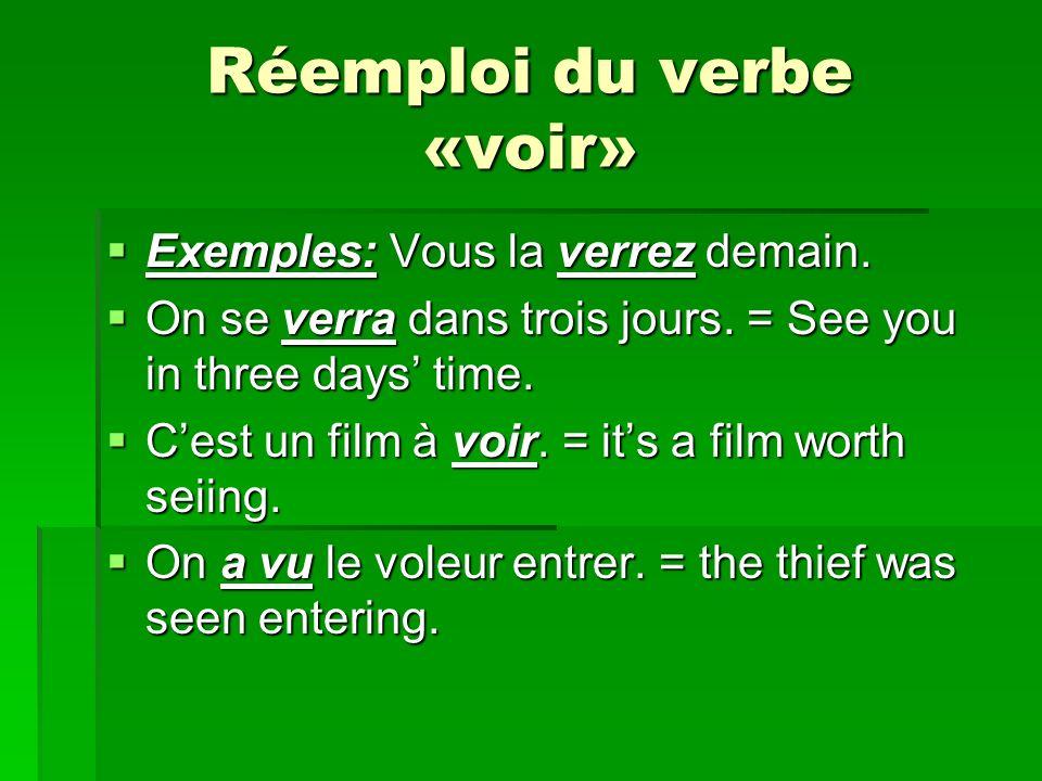Réemploi du verbe «voir» Exemples: Vous la verrez demain.