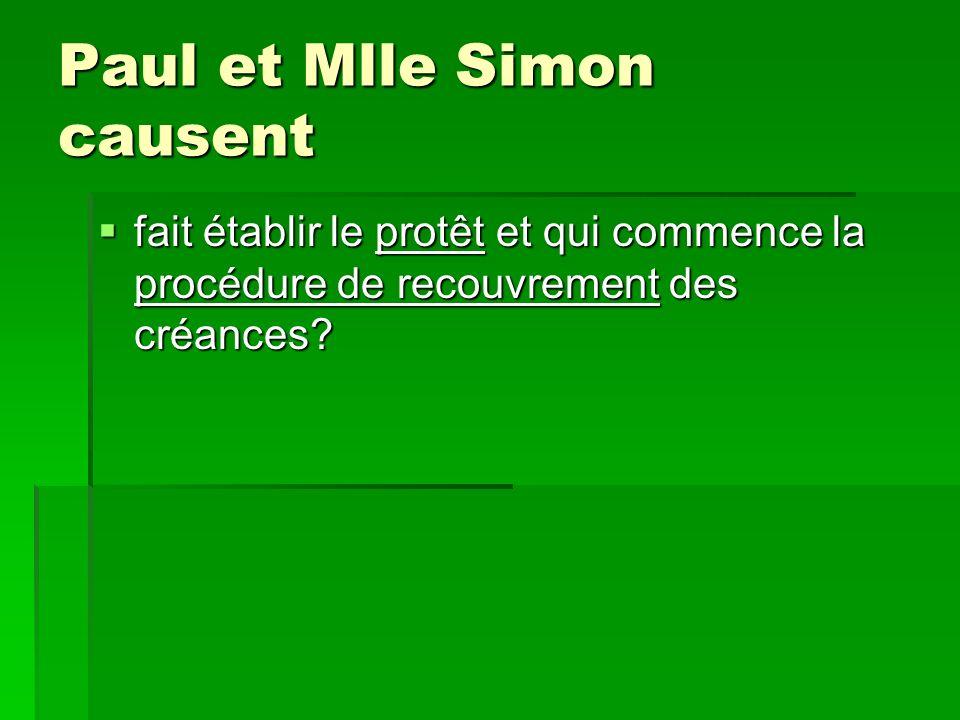 Paul et Mlle Simon causent fait établir le protêt et qui commence la procédure de recouvrement des créances.