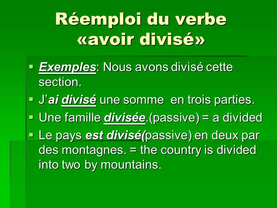 Réemploi du verbe «avoir divisé» Exemples: Nous avons divisé cette section.