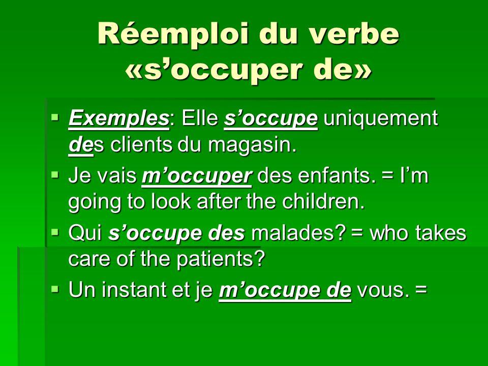 Réemploi du verbe «soccuper de» Exemples: Elle soccupe uniquement des clients du magasin.