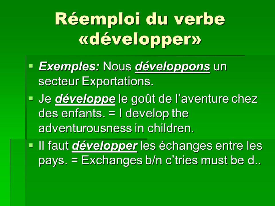 Réemploi du verbe «développer» Exemples: Nous développons un secteur Exportations.