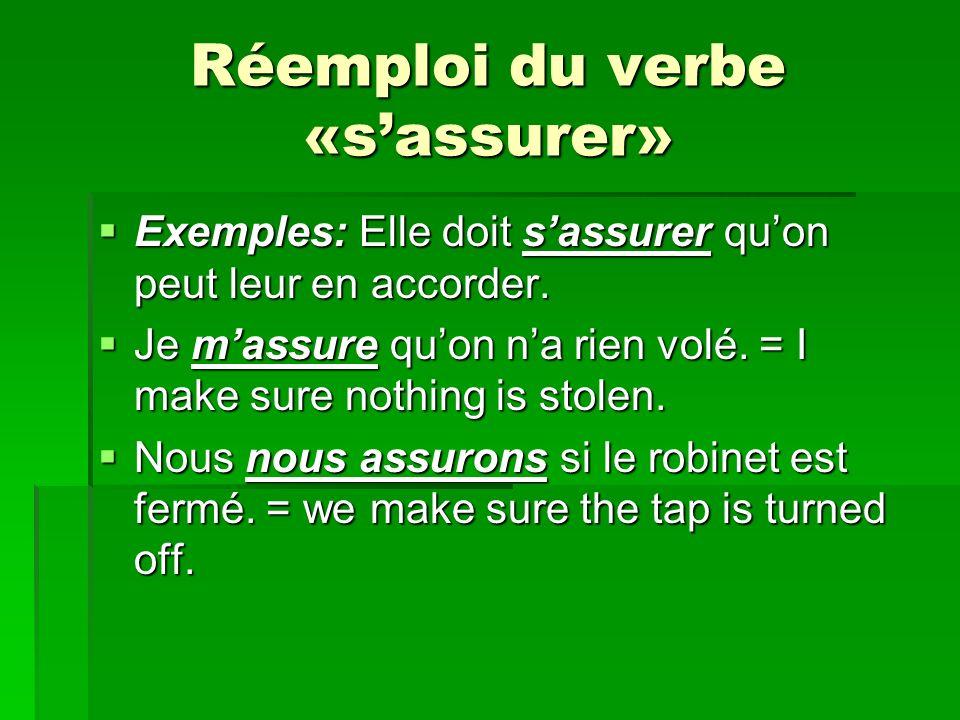 Réemploi du verbe «sassurer» Exemples: Elle doit sassurer quon peut leur en accorder.
