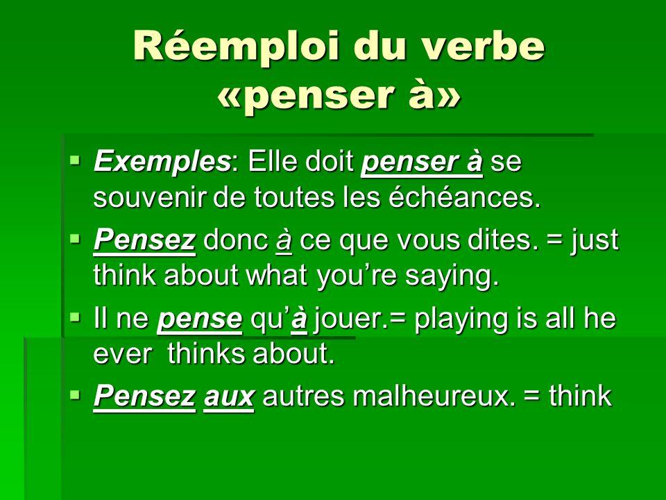 Réemploi du verbe «penser à» Exemples: Elle doit penser à se souvenir de toutes les échéances.