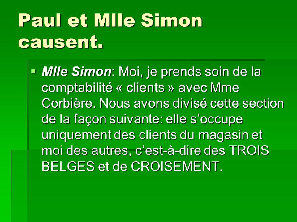 Paul et Mlle Simon causent. Mlle Simon: Moi, je prends soin de la comptabilité « clients » avec Mme Corbière. Nous avons divisé cette section de la fa