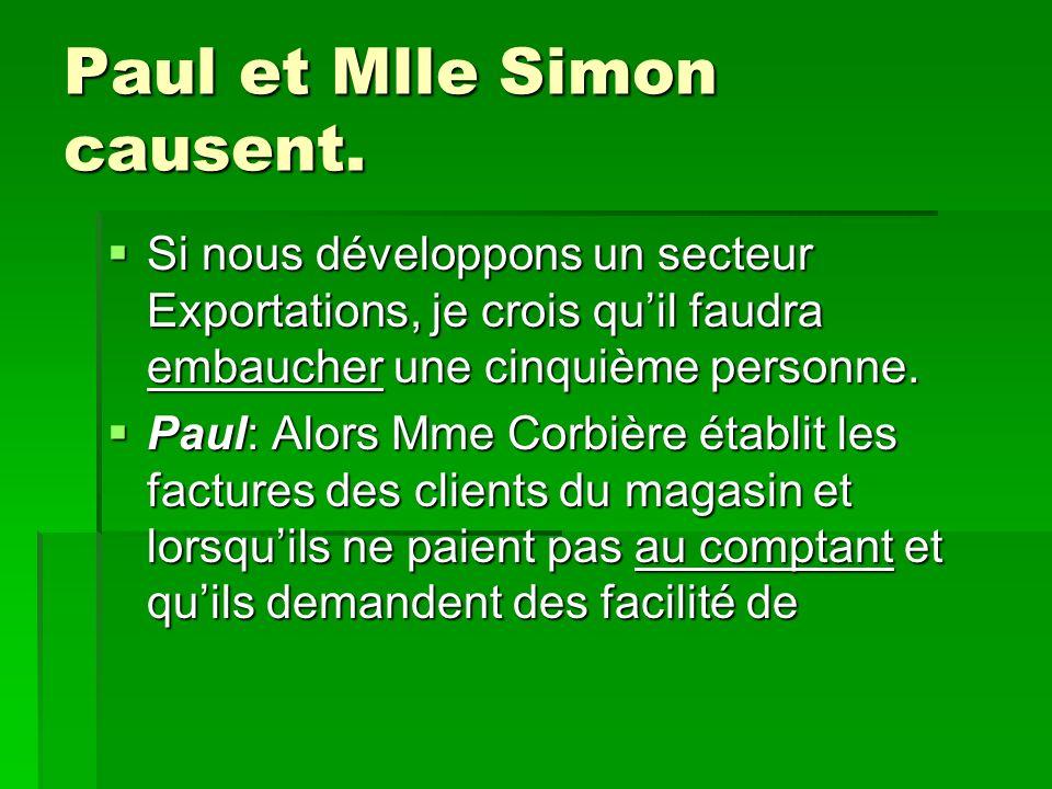 Paul et Mlle Simon causent. Si nous développons un secteur Exportations, je crois quil faudra embaucher une cinquième personne. Si nous développons un