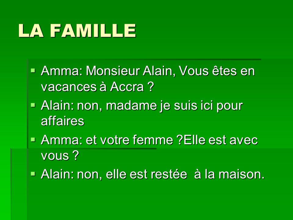 LA FAMILLE Amma: Monsieur Alain, Vous êtes en vacances à Accra .