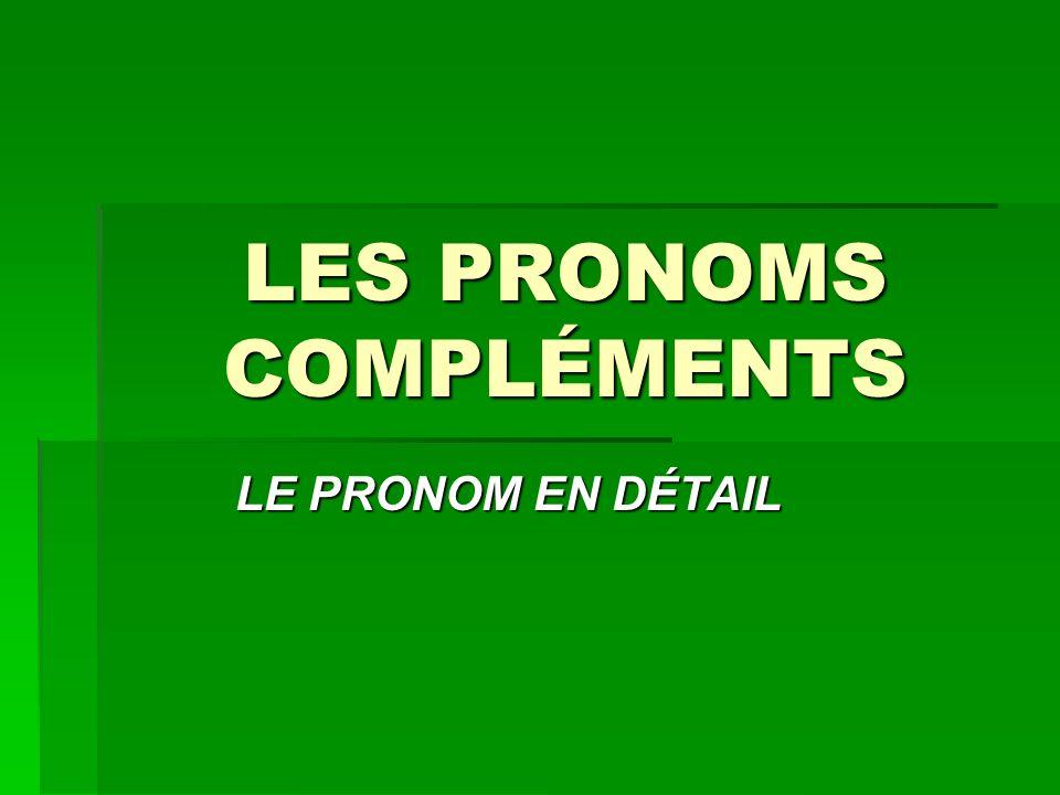 LES PRONOMS COMPLÉMENTS LE PRONOM EN DÉTAIL