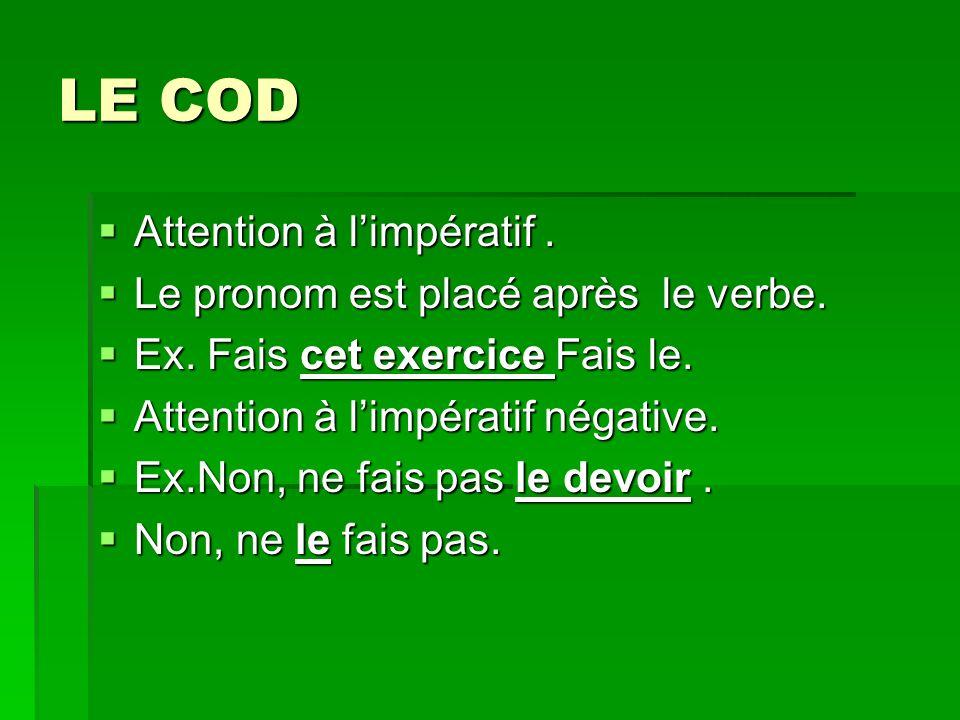 LE COD Attention à limpératif.Attention à limpératif.