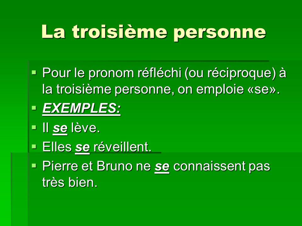 La troisième personne Pour le pronom réfléchi (ou réciproque) à la troisième personne, on emploie «se».