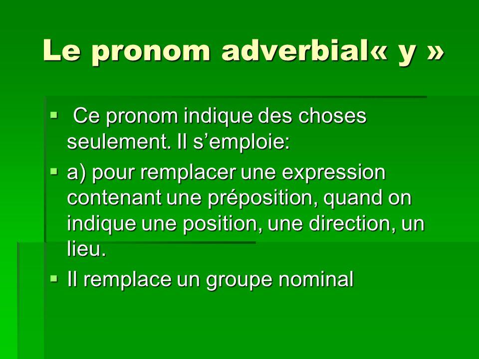 Le pronom adverbial« y » Ce pronom indique des choses seulement.