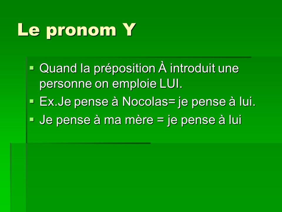 Le pronom Y Quand la préposition À introduit une personne on emploie LUI.