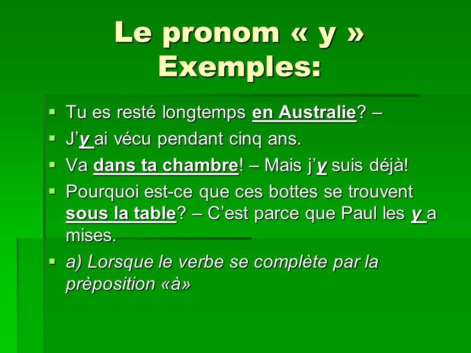 Le pronom « y » Exemples: Tu es resté longtemps en Australie.
