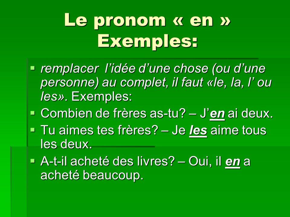 Le pronom « en » Exemples: remplacer lidée dune chose (ou dune personne) au complet, il faut «le, la, l ou les».
