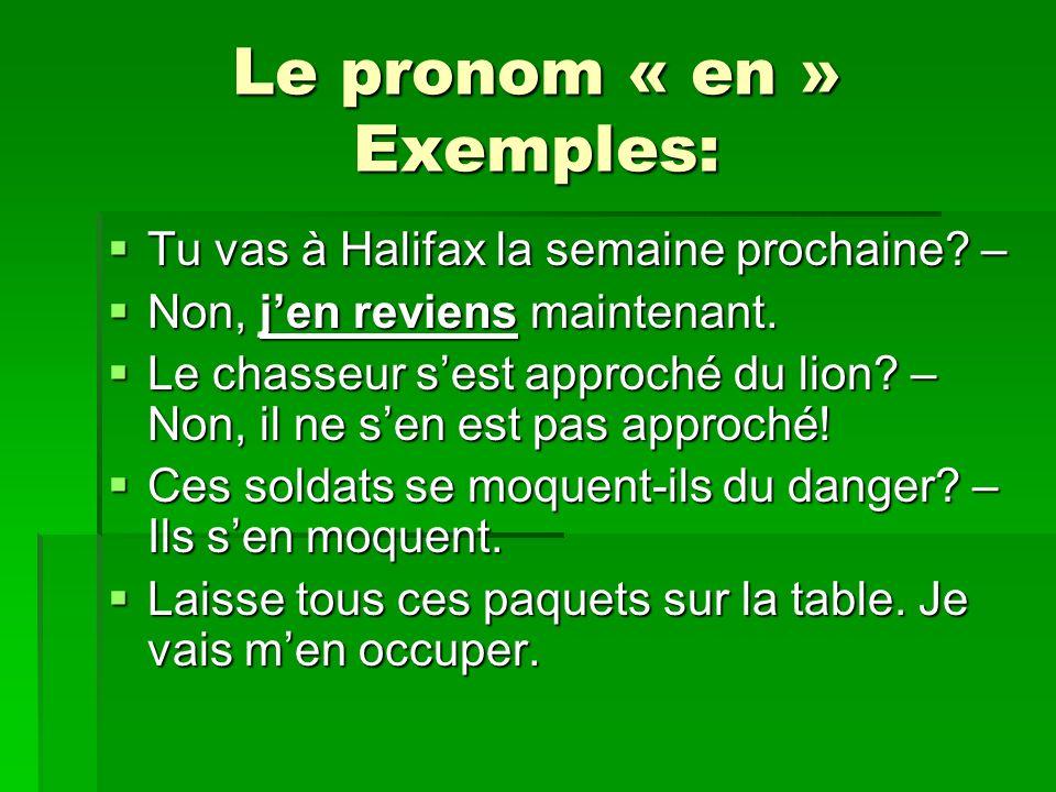 Le pronom « en » Exemples: Tu vas à Halifax la semaine prochaine.