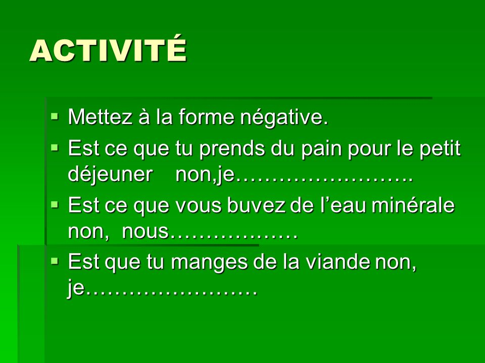 ACTIVITÉ Mettez à la forme négative.Mettez à la forme négative.